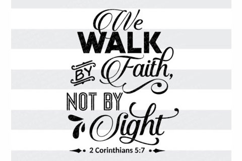 We Walk By Faith Not By Sight Leon Valley Baptist Church